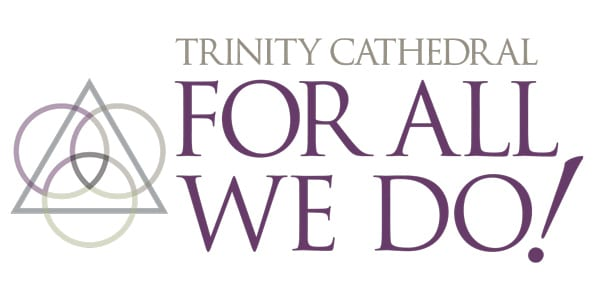 For Trinity Cathedral 2018 For All We Do! stewardship campaign logo