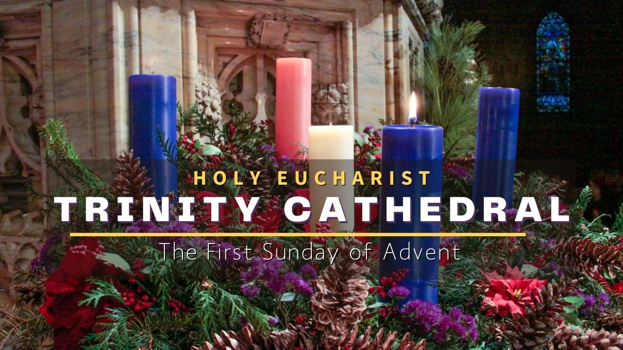 Holy Eucharist: The First Sunday of Advent — November 22, 2020