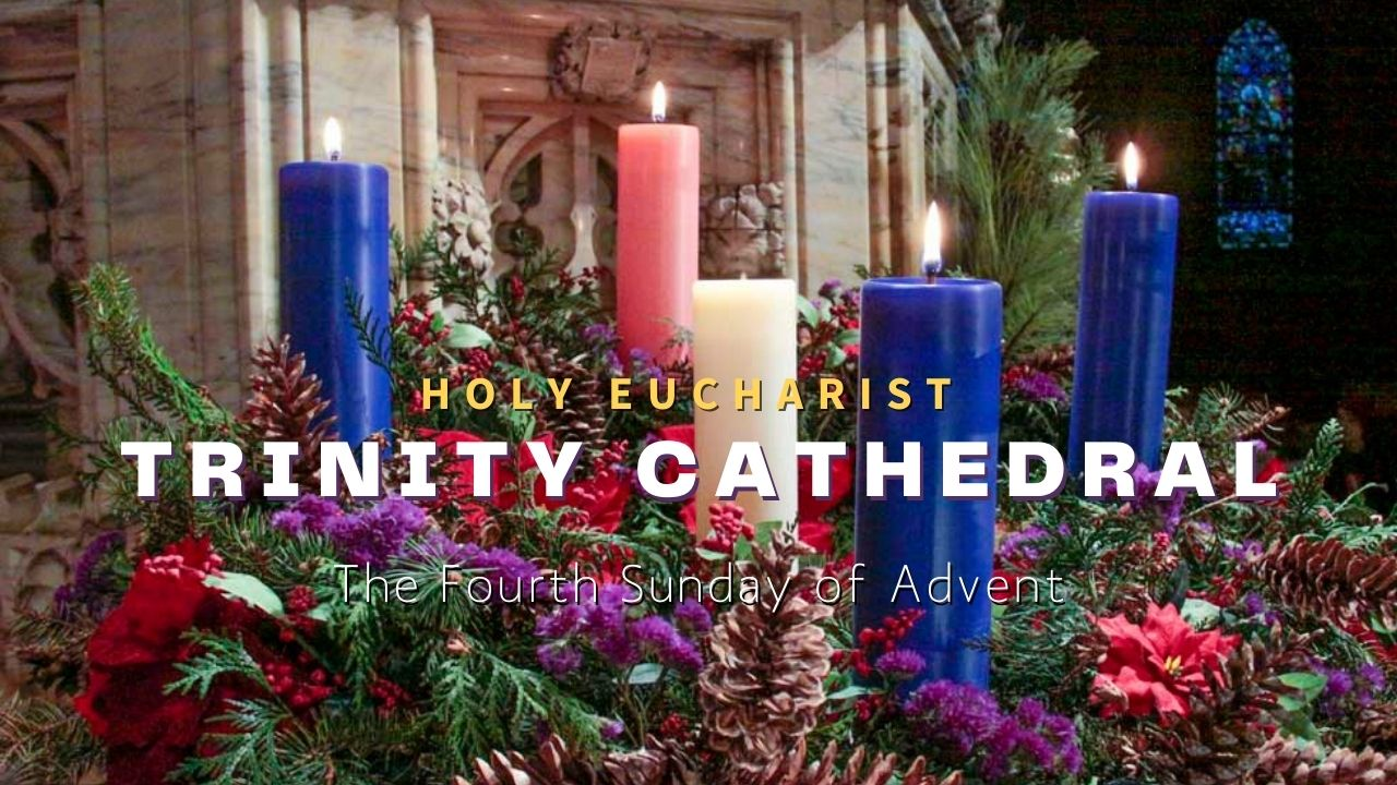 Holy Eucharist: The Fourth Sunday of Advent — December 20, 2020