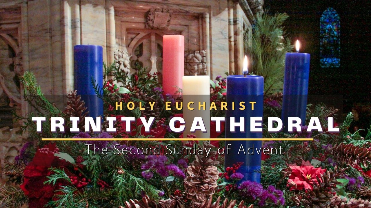 Holy Eucharist: The Second Sunday of Advent — December 6, 2020