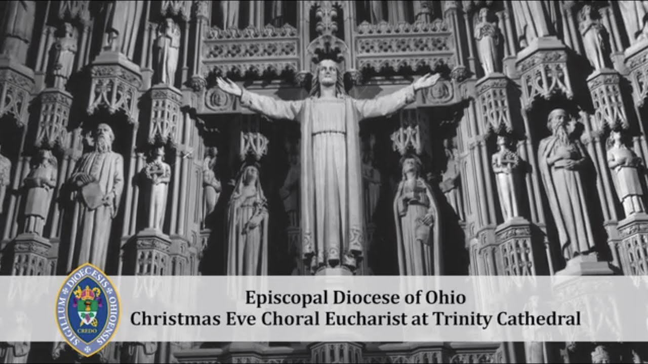 Episcopal Diocese of Ohio: Christmas Eve Choral Eucharist at Trinity Cathedral