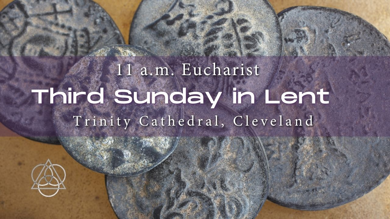 Holy Eucharist: The Third Sunday in Lent—March 7, 2021