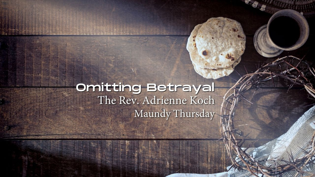 Sermon Podcast: Omitting Betrayal